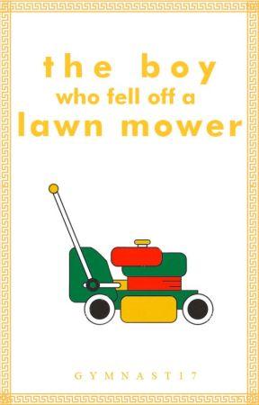 The Boy Who Fell Off a Lawn Mower | Watty's '18 by gymnast17