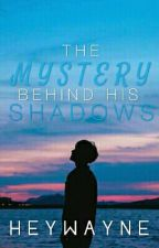 The Mystery Behind His Shadows by HeyWayne