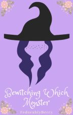 Bewitching Which Monster (A Reverse Harem) by FedorablyBeccy