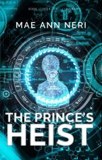 The Prince's Heist: Book One of the Final Heist Duology by IceWinterWitch