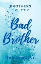 Bad Brother | Completed by DanayaKing
