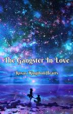 The Gangster In Love by Roxas_KingdomHearts