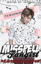 Misspell Fangirl (Kris FF) by Jeydwesh