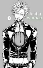 Just a woman (Ban x reader: Sequel) by Awesomelemonaids