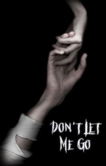 Don't Let Me Go • Book 3 of the Chronicles of Darkness•