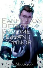 Fanfiction Detroit : become human, Connor. by Midoka68