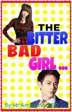 THE BITTER BAD GIRL by MrAmazing1550