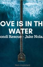 Love's In The Water ~Jake Nolan~ by Non-Important