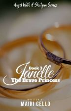 BOOK 3: Janelle, The Brave Princess [COMPLETED] by mairigello