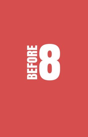 Before 8 by redquills