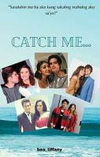 Catch Me.. (JaDine,YaNdre,KathNiel,JulQuen and NashLene FF.) by bea_tiffany