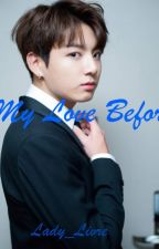 My Love Before (JUNGKOOK FF) (SMUT18) by lady_livre