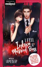 I Fell In Love With My Married Boss [ COMPLETED ] Fall In Love With Me  by PhebeJangad4