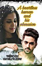 A heartless human and his obsession (On Hold) by avneil_nk_lover