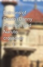 Demons of Death (Danny Phantom and Naruto crossover 🍥👻) by AliceLyman
