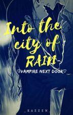 Into The City Of Rain (Vampire Next Door) by _KazZen_