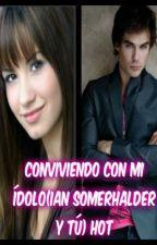 CONVIVIENDO CON MI ÍDOLO (Ian Somerhalder y tú)HOTTT by Lorena1221