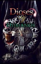 Dioses y Humanos [RP]  by xYenneferVengerberg