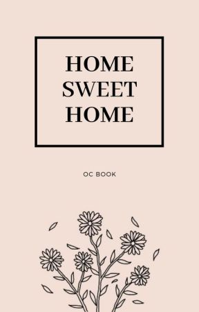Home ||Sweet|| Home - OC Book by oncebeautiful