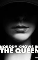 Nobody Knows I'm The Queen  by cherrygang45