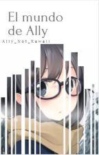 El Mundo De Ally by Ally_Not_Kawaii