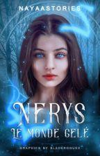 Nerys ━ Le monde gelé [SOUS AUTO-ÉDITION] by NayaaStories