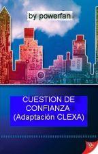 Cuestión de confianza (adaptación CLEXA) by powerfan23