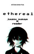 (juuzou suzuya x reader oneshots) 'ethereal' by allucinoctis
