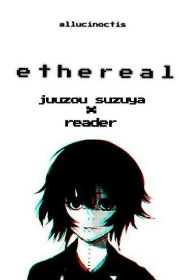 (juuzou suzuya x reader oneshots) 'ethereal'