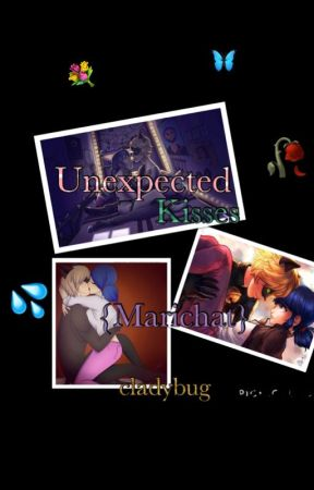 Unexpected Kisses| Miraculous Ladybug Fanfic Rated M {MARICHAT} {WRITTEN BY ALIX by cladybug