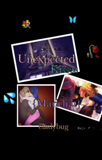 Unexpected Kisses| Miraculous Ladybug Fanfic Rated M {MARICHAT} {WRITTEN BY ALIX