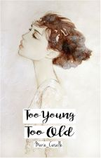 Too Young,Too Old [Short Story] by Marie_Caselle