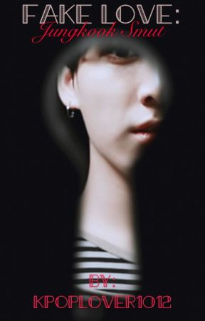 Fake love: Jungkook smut  by KpopLover1012