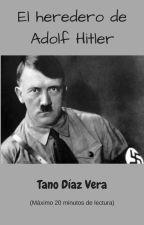El heredero de Adolf Hitler by TanoDiazVera