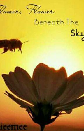 Flower, Flower Beneath The Sky  by Littlebitofnothinggg