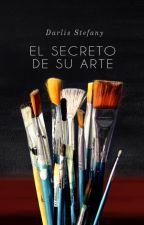 El Secreto de su Arte (#3 Saga InfoNews) by darlis_steff