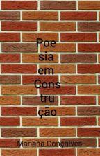 Poesia em Construção  by Mariana_Goncalves28