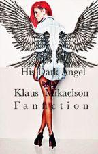 His Dark Angel (Klaus Mikaelson Fanfic) by metuarose
