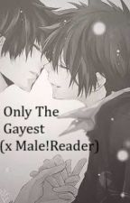 Only The Gayest (x Male!Reader) by KodyOliver