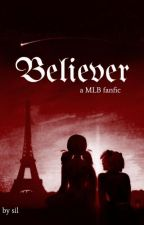Believer || MLB Fanfic by ur_fave_ship