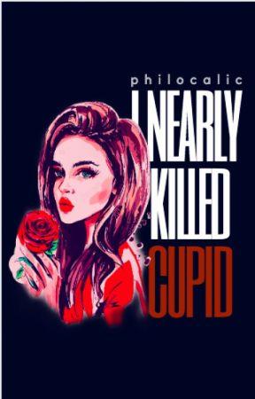 I Nearly Killed Cupid by philocalic