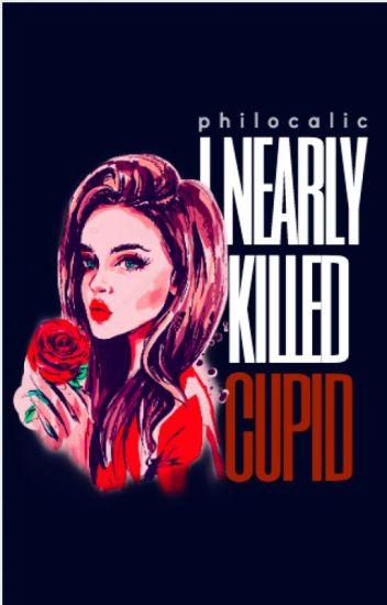 I Nearly Killed Cupid