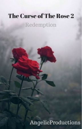 The Curse Of The Rose 2: Redemption by AngelicProductions