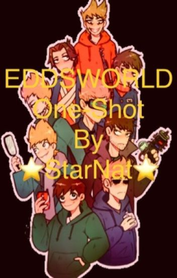 EDDSWORLD X Reader |}~ {One-Shots} - ⭐StarNat⭐ - Wattpad