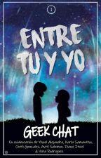 Entre Tú & Yo (Editando) by GEEKCHAT