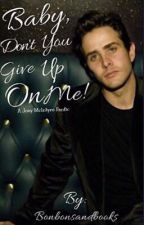 Baby, Don't Give Up On Me! [Joey McIntyre] by bonbonsandbooks