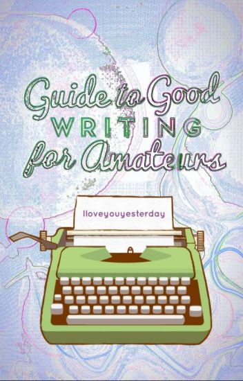 Guide to Good Writing for Amateurs