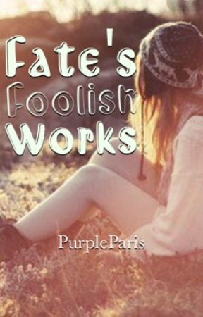 Fate's Foolish Works by AltheaAnneAlmira