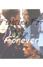Fighting For You: Forever by imjustherebeingme