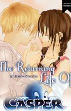 The Returning Life Of Casper-onging #Watty's2018 by UnknownSuccubus